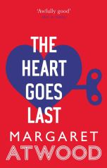 Margaret Atwood The Heart Goes Last